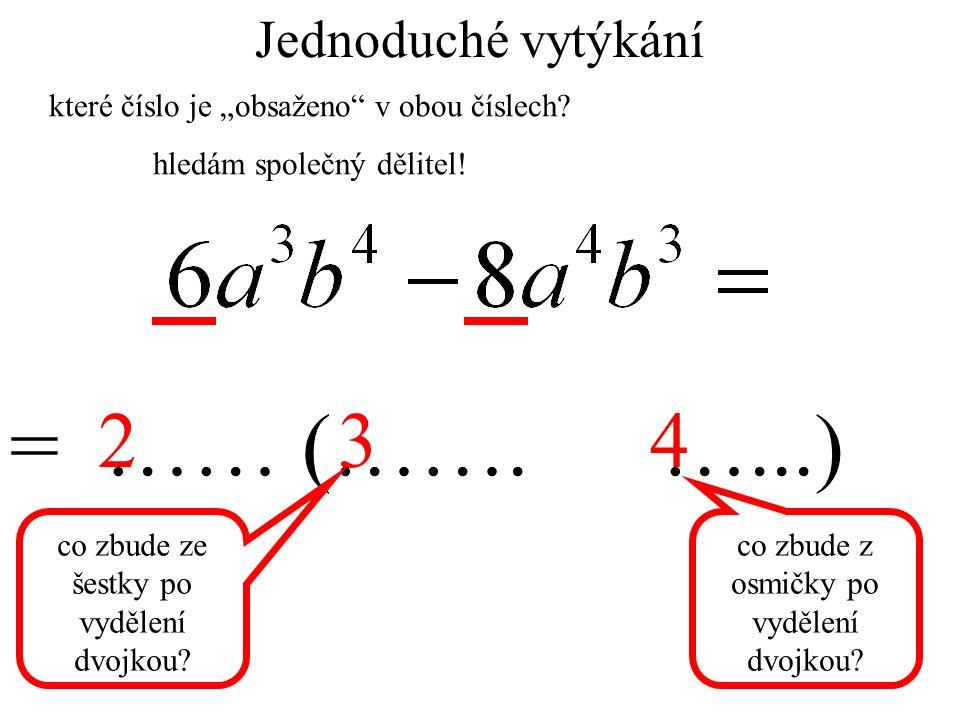 """Jednoduché vytýkání = …… (……. …...) 234 které číslo je """"obsaženo"""" v obou číslech? hledám společný dělitel! co zbude ze šestky po vydělení dvojkou? co"""