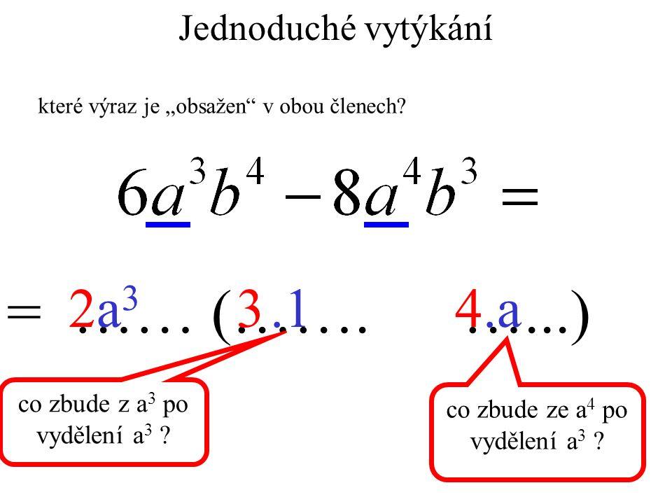 """Jednoduché vytýkání = …… (……. …...) 234a3a3.1.a co zbude z a 3 po vydělení a 3 ? co zbude ze a 4 po vydělení a 3 ? které výraz je """"obsažen"""" v obou čle"""