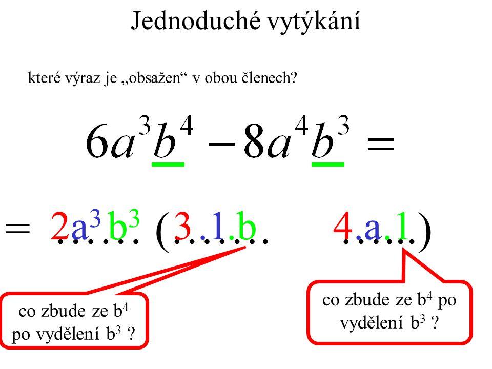 """Jednoduché vytýkání = …… (……. …...) 234a3a3.1.ab3b3.b.1 co zbude ze b 4 po vydělení b 3 ? které výraz je """"obsažen"""" v obou členech?"""