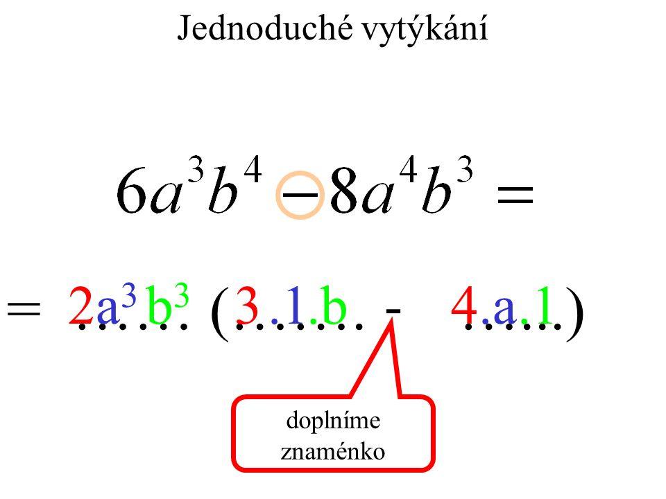 Jednoduché vytýkání = …… (……. …...) 234a3a3.1.ab3b3.b.1- doplníme znaménko