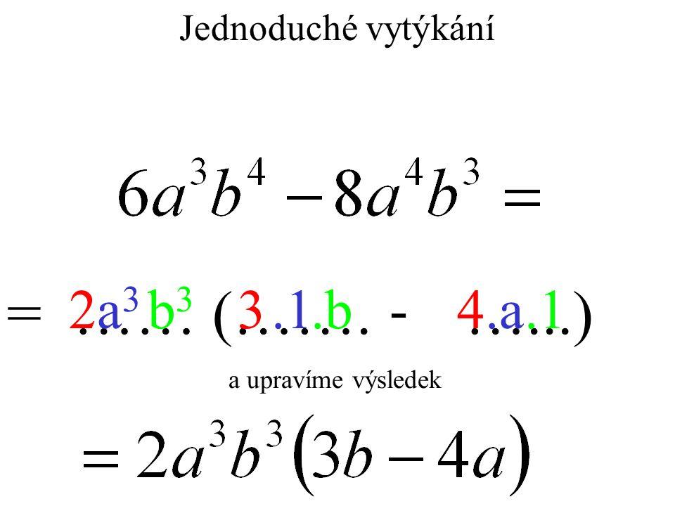 Jednoduché vytýkání = …… (……. …...) 234a3a3.1.ab3b3.b.1- a upravíme výsledek