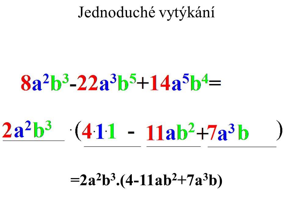 Jednoduché vytýkání =2a 2 b 3.(4-11ab 2 +7a 3 b)