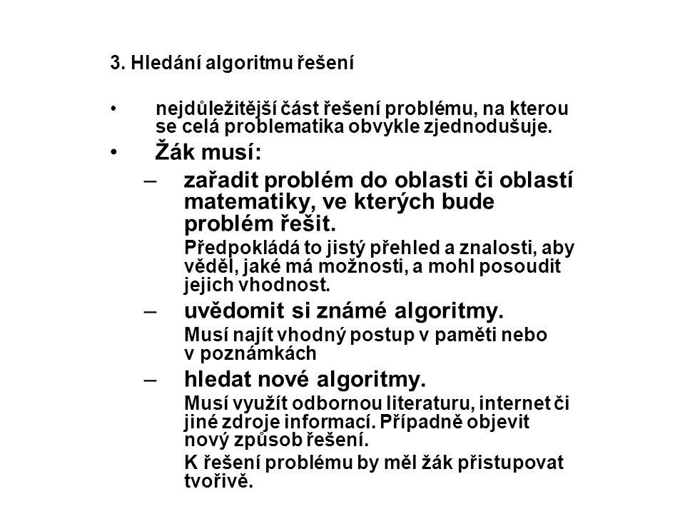 3. Hledání algoritmu řešení nejdůležitější část řešení problému, na kterou se celá problematika obvykle zjednodušuje. Žák musí: –zařadit problém do ob