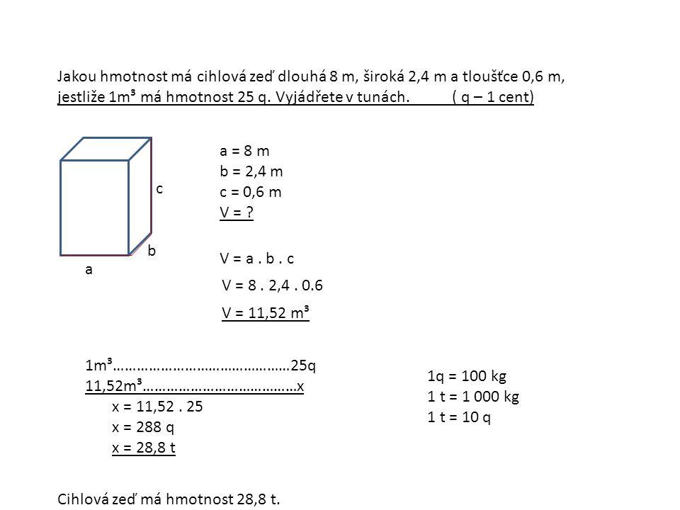 Jakou hmotnost má cihlová zeď dlouhá 8 m, široká 2,4 m a tloušťce 0,6 m, jestliže 1m³ má hmotnost 25 q.