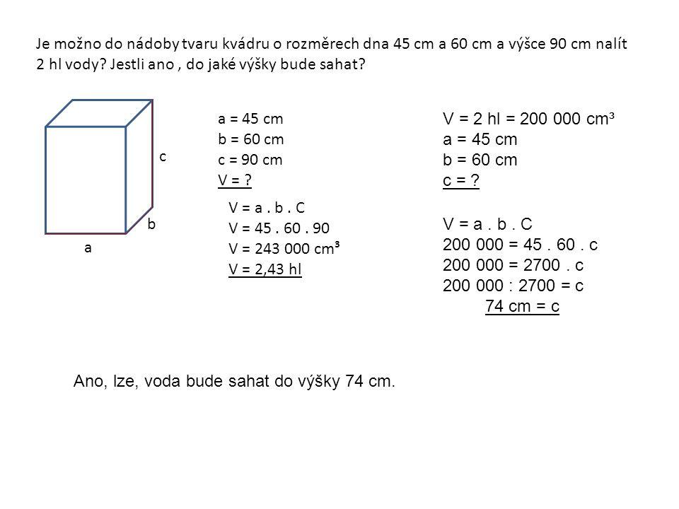 Je možno do nádoby tvaru kvádru o rozměrech dna 45 cm a 60 cm a výšce 90 cm nalít 2 hl vody.