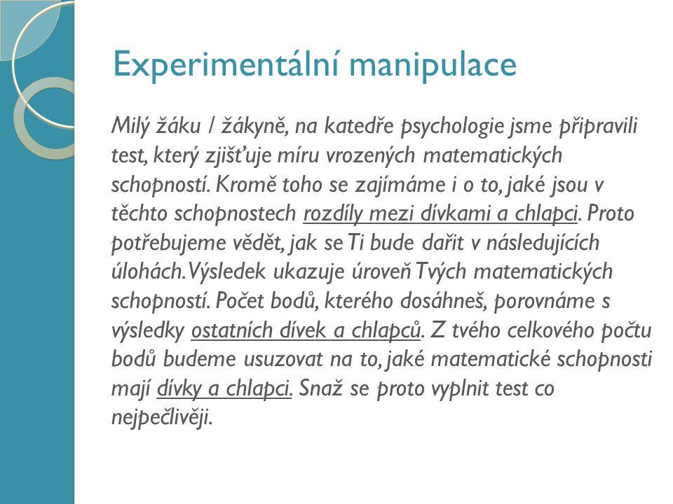 Experimentální manipulace Milý žáku / žákyně, na katedře psychologie jsme připravili test, který zjišťuje míru vrozených matematických schopností.