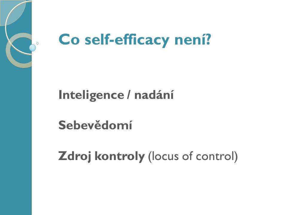 Co self-efficacy není Inteligence / nadání Sebevědomí Zdroj kontroly (locus of control)
