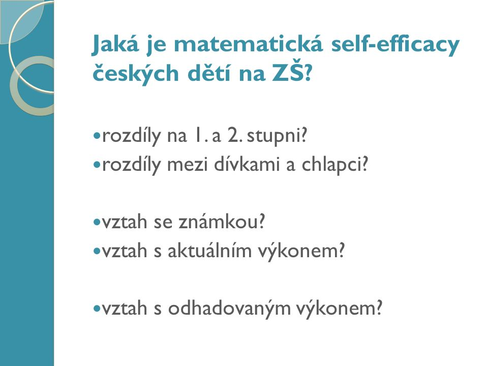 Představení výzkumu Nástroje matematický test – 10 úloh z projektu TIMSS 2007 identifikační dotazník mapující základní charakteristiky související se školní matematikou dotazník matematické self ‑ efficacy chlapcidívkycelkem 4.