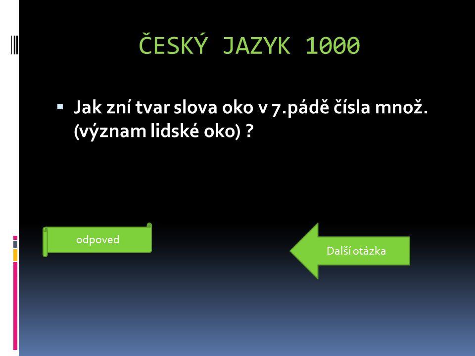 ČESKÝ JAZYK 1000  Jak zní tvar slova oko v 7.pádě čísla množ.