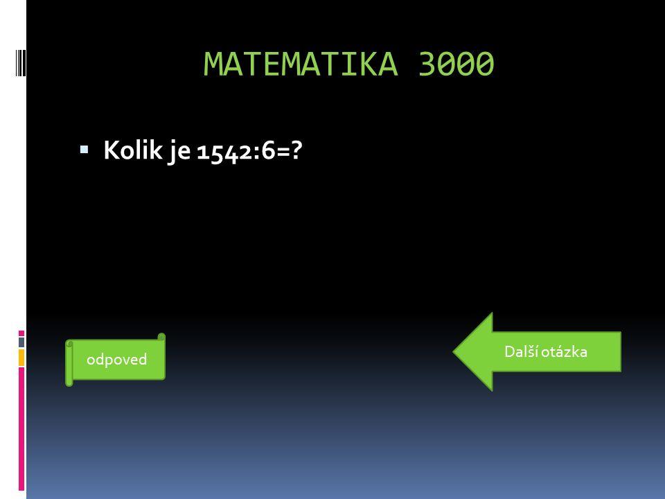 MATEMATIKA 3000  Kolik je 1542:6=? 257 odpoved Další otázka
