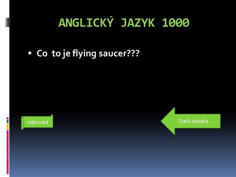 ANGLICKÝ JAZYK 1000  Co to je flying saucer ufo odpoved Další otázka