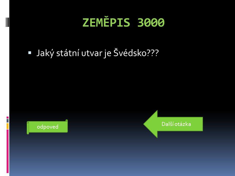 ZEMĚPIS 3000  Jaký státní utvar je Švédsko??? monarchie odpoved Další otázka