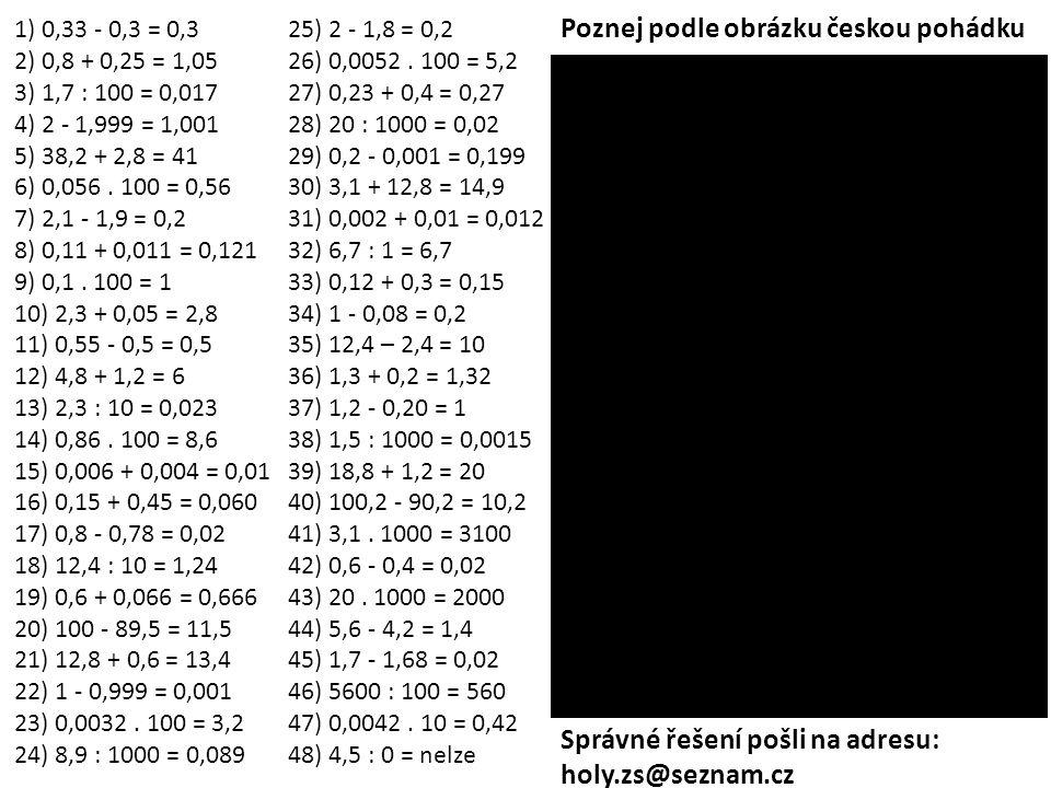 1) 0,33 - 0,3 = 0,3 2) 0,8 + 0,25 = 1,05 3) 1,7 : 100 = 0,017 4) 2 - 1,999 = 1,001 5) 38,2 + 2,8 = 41 6) 0,056. 100 = 0,56 7) 2,1 - 1,9 = 0,2 8) 0,11