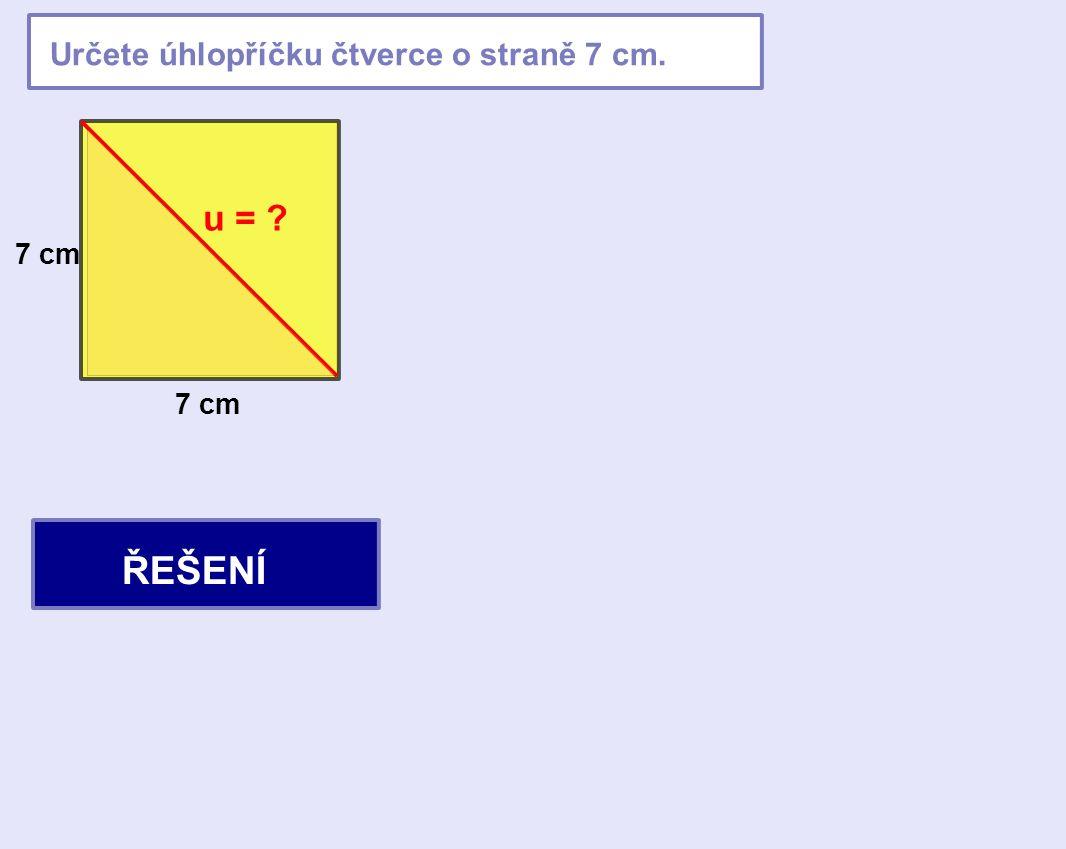 Určete úhlopříčku čtverce o straně 7 cm. 7 cm u = ? u = 9,9 cm ŘEŠENÍ