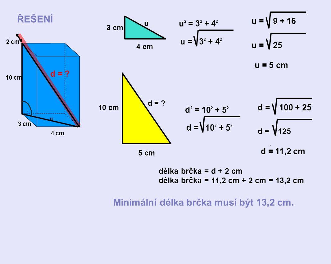 10 cm d = ? 3 cm 4 cm u u 2 = 3 2 + 4 2 u = 3 2 + 4 2 u = 5 cm u = 9 + 16 u = 25 4 cm 3 cm 10 cm 2 cm u d = ? 5 cm d 2 = 10 2 + 5 2 d = 10 2 + 5 2 d =
