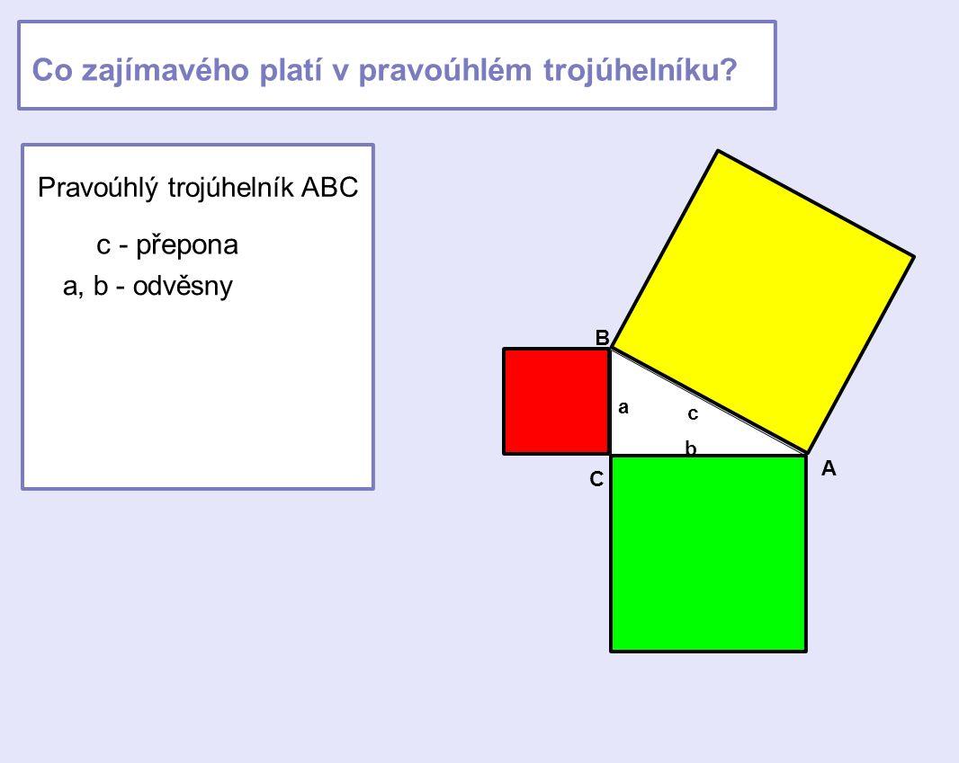 a b c C A B Pravoúhlý trojúhelník ABC c - přepona a, b - odvěsny Co zajímavého platí v pravoúhlém trojúhelníku