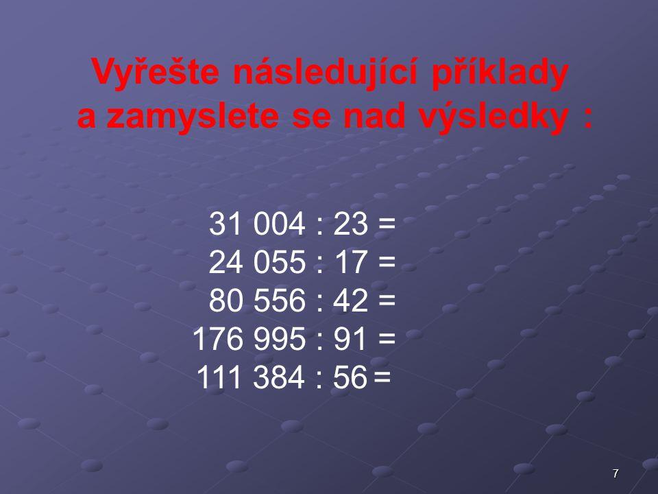 7 Vyřešte následující příklady a zamyslete se nad výsledky : 31 004 : 23 = 24 055 : 17 = 80 556 : 42 = 176 995 : 91 = 111 384 : 56 =