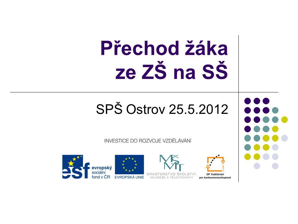 Přechod žáka ze ZŠ na SŠ SPŠ Ostrov 25.5.2012