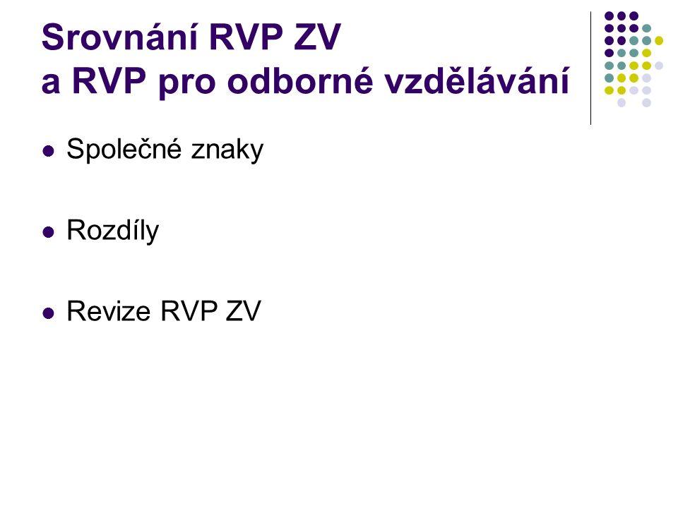 Srovnání RVP ZV a RVP pro odborné vzdělávání Společné znaky Rozdíly Revize RVP ZV