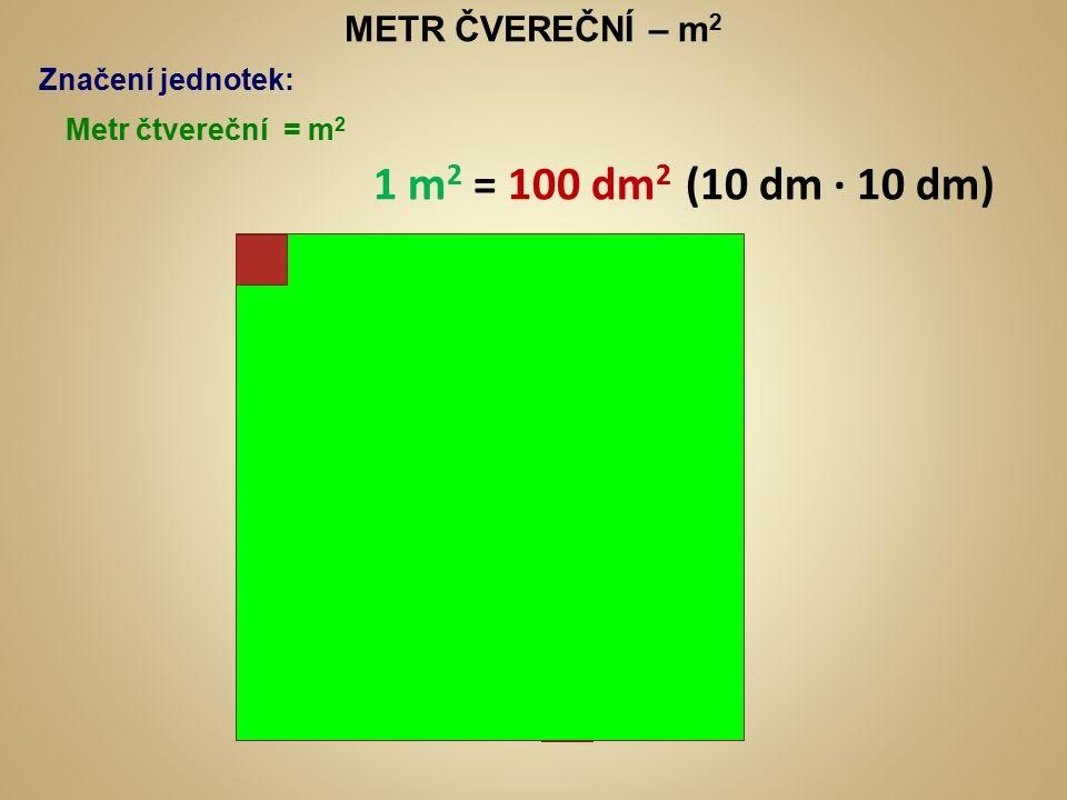 DECIMETR ČVEREČNÍ – dm 2 Značení jednotek: Decimetr čtvereční = dm 2 1 dm 2 = 100 cm 2 (10 cm ∙ 10 cm)
