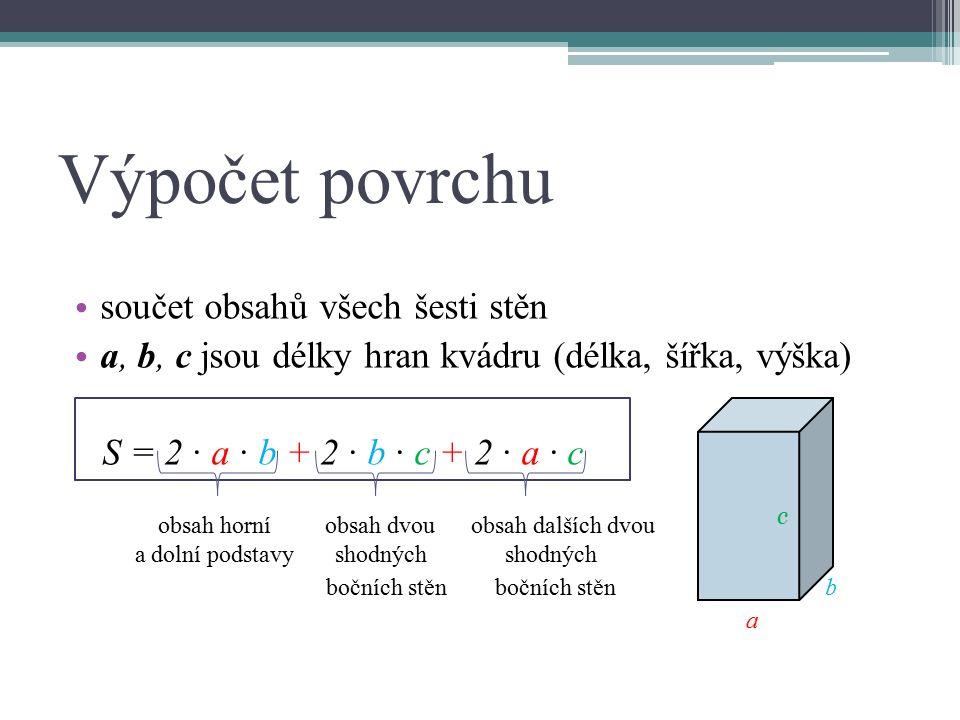 Příklad Vypočítej povrch kvádru, který má délky hran a = 5 cm, b = 3 cm, c = 7 cm.