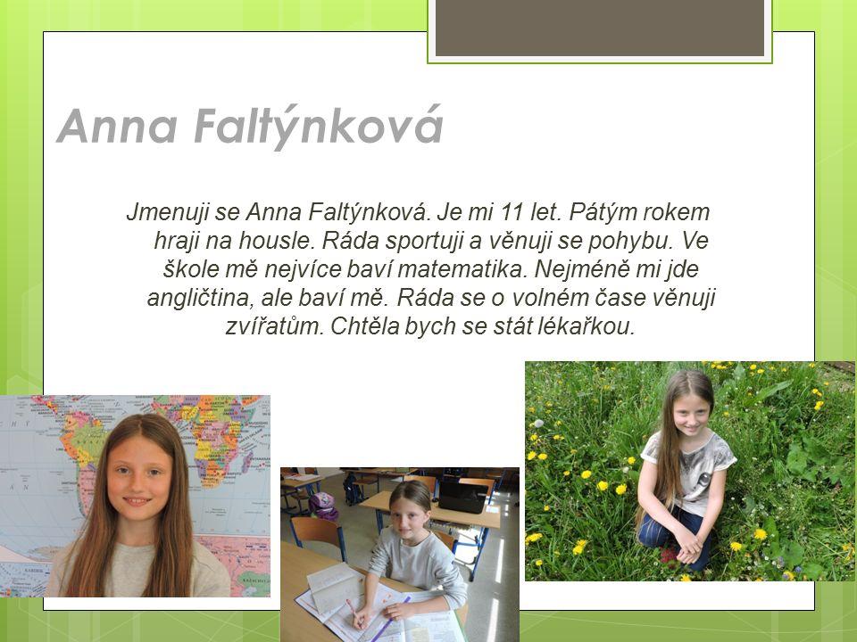Anna Faltýnková Jmenuji se Anna Faltýnková. Je mi 11 let. Pátým rokem hraji na housle. Ráda sportuji a věnuji se pohybu. Ve škole mě nejvíce baví mate