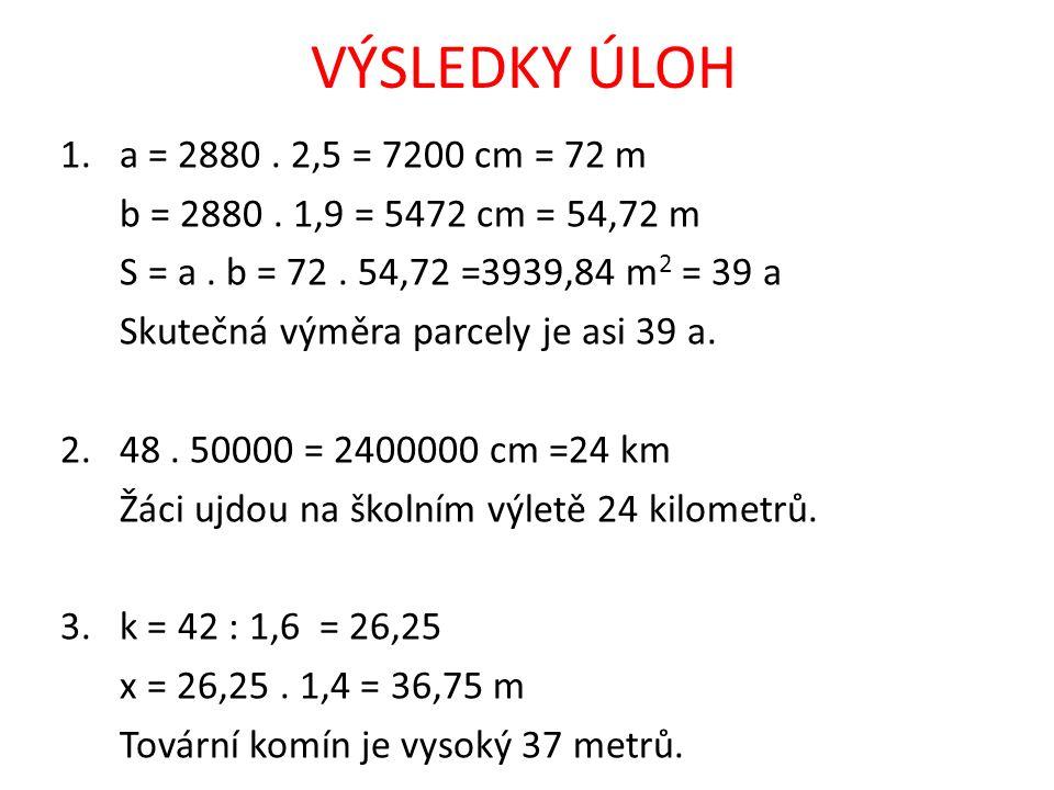 VÝSLEDKY ÚLOH 1.a = 2880. 2,5 = 7200 cm = 72 m b = 2880.