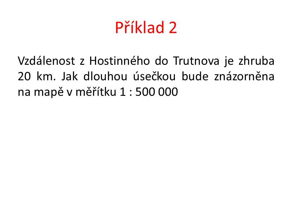 Řešení 2 20 km = 2 000 000 cm Jedná se o zmenšení v poměru 1 : 500 000 Jdu ze skutečnosti do mapy, tedy dělíme!!.
