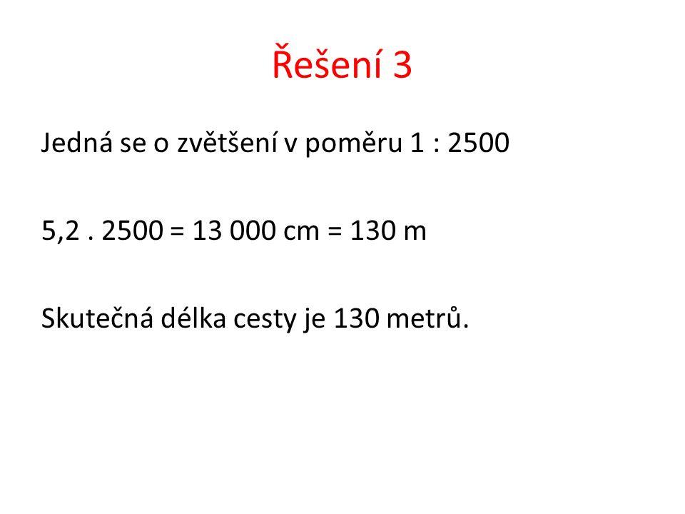 Řešení 3 Jedná se o zvětšení v poměru 1 : 2500 5,2.
