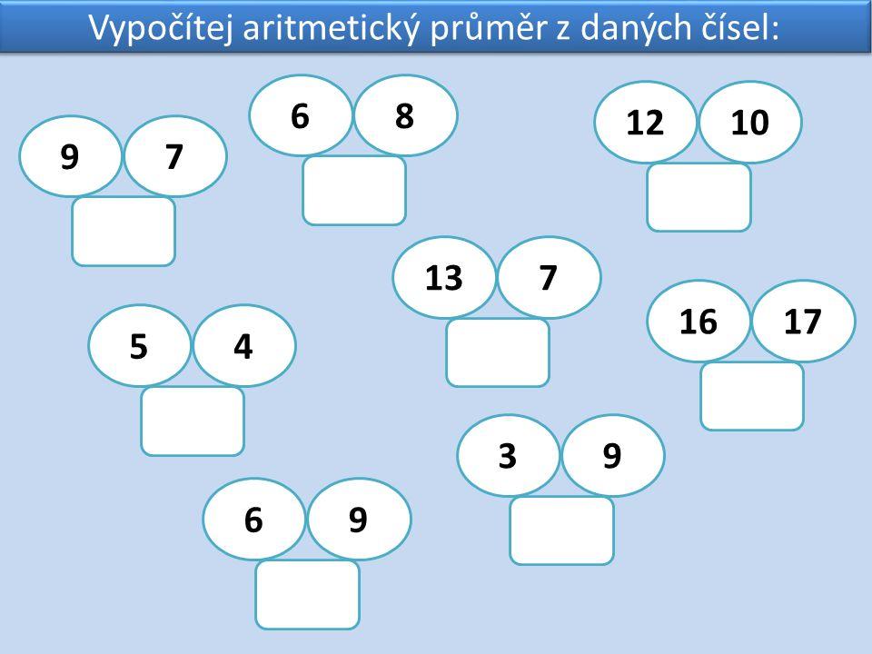 Vypočítej aritmetický průměr z daných čísel: 68 1210 137 54 69 39 1617 97