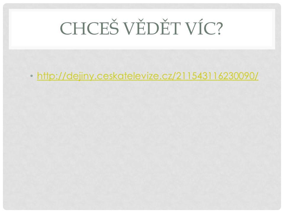 CHCEŠ VĚDĚT VÍC? http://dejiny.ceskatelevize.cz/211543116230090/