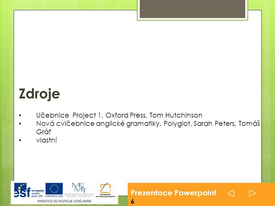 Prezentace Powerpoint 6 Učebnice Project 1, Oxford Press, Tom Hutchinson Nová cvičebnice anglické gramatiky, Polyglot, Sarah Peters, Tomáš Gráf vlastní Zdroje