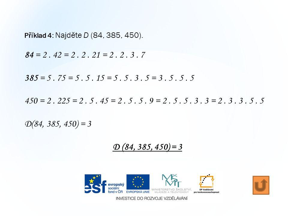 Příklad 4: Najděte D (84, 385, 450). 84 = 2. 42 = 2.