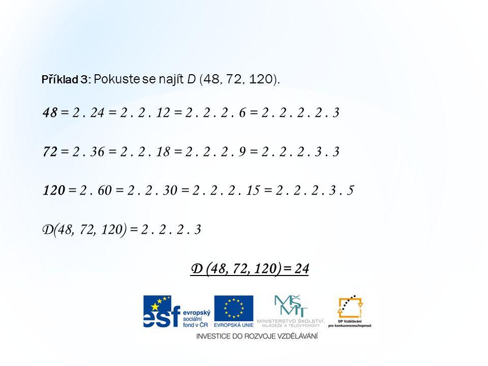 Příklad 3: Pokuste se najít D (48, 72, 120). 48 = 2.