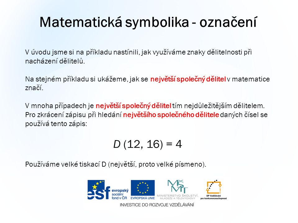 Matematická symbolika - označení V úvodu jsme si na příkladu nastínili, jak využíváme znaky dělitelnosti při nacházení dělitelů.