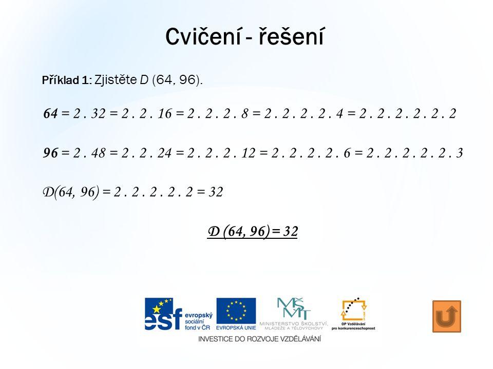 Cvičení - řešení Příklad 1: Zjistěte D (64, 96). 64 = 2.