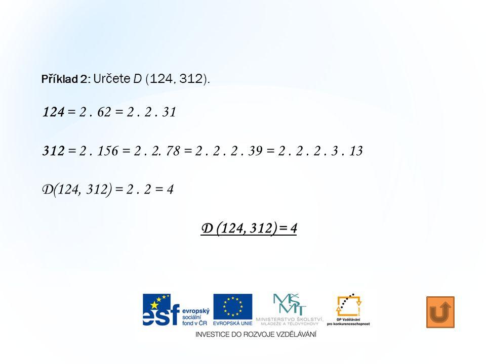 Příklad 2: Určete D (124, 312). 124 = 2. 62 = 2.