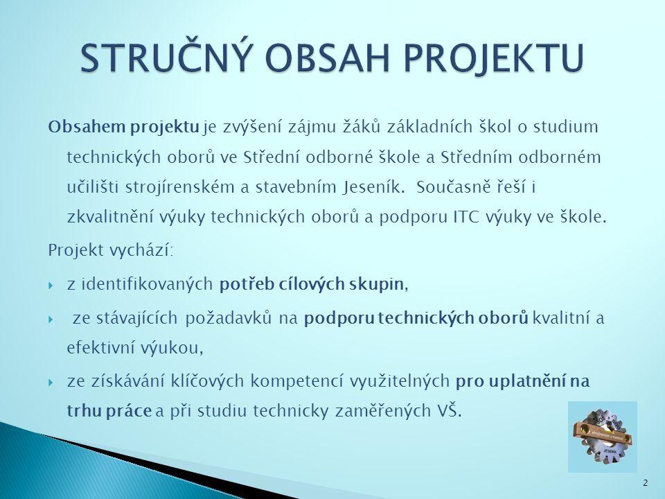 2 Obsahem projektu je zvýšení zájmu žáků základních škol o studium technických oborů ve Střední odborné škole a Středním odborném učilišti strojírenském a stavebním Jeseník.