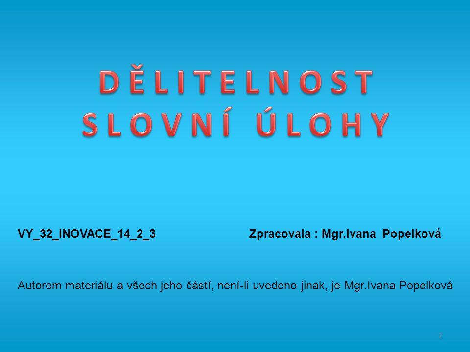 2 VY_32_INOVACE_14_2_3 Zpracovala : Mgr.Ivana Popelková Autorem materiálu a všech jeho částí, není-li uvedeno jinak, je Mgr.Ivana Popelková