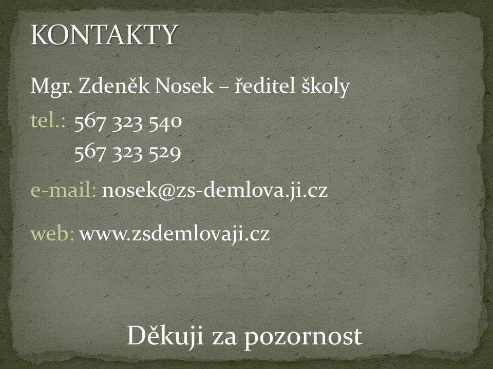 Mgr. Zdeněk Nosek – ředitel školy tel.: 567 323 540 567 323 529 e-mail: nosek@zs-demlova.ji.cz web: www.zsdemlovaji.cz Děkuji za pozornost