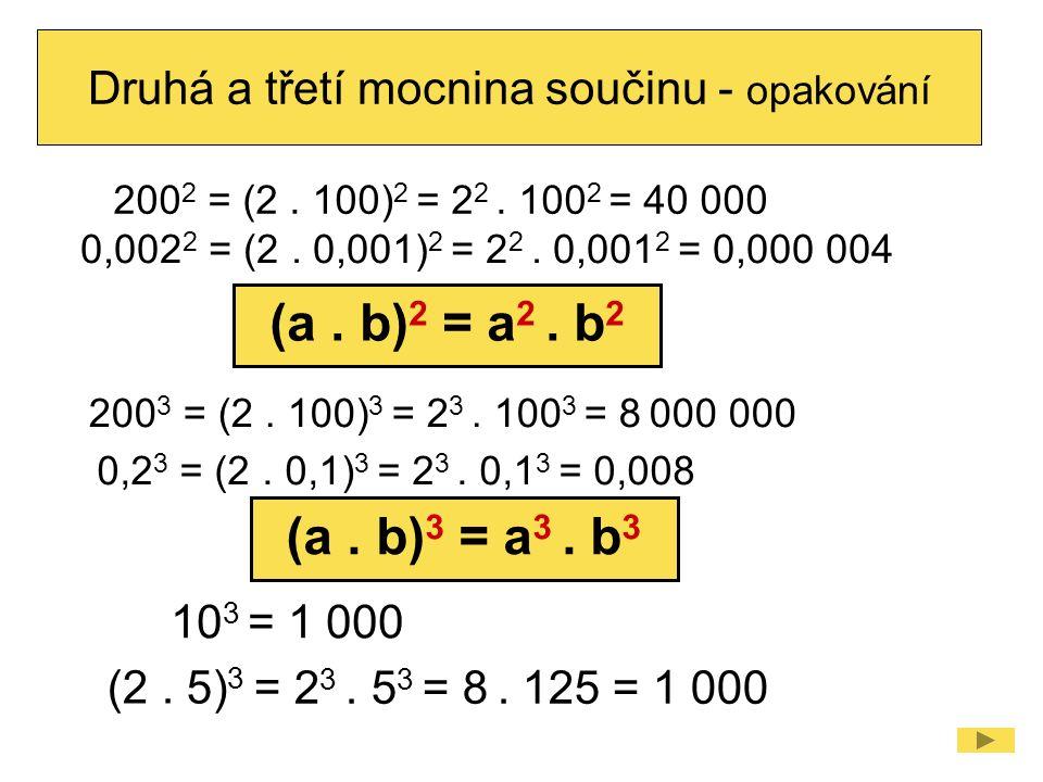 Druhá a třetí mocnina součinu - opakování (2. 5) 3 = 10 3 = 1 000 (a. b) 3 = a 3. b 3 2 3. 5 3 = 8. 125 = 1 000 200 3 = (2. 100) 3 = 2 3. 100 3 = 8 00