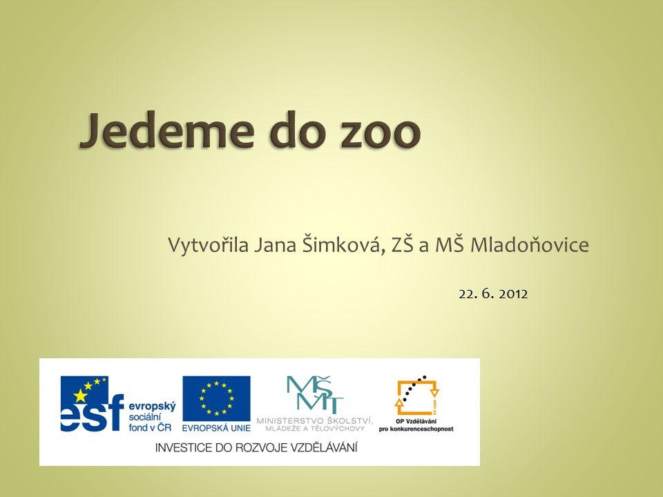 Vytvořila Jana Šimková, ZŠ a MŠ Mladoňovice 22. 6. 2012