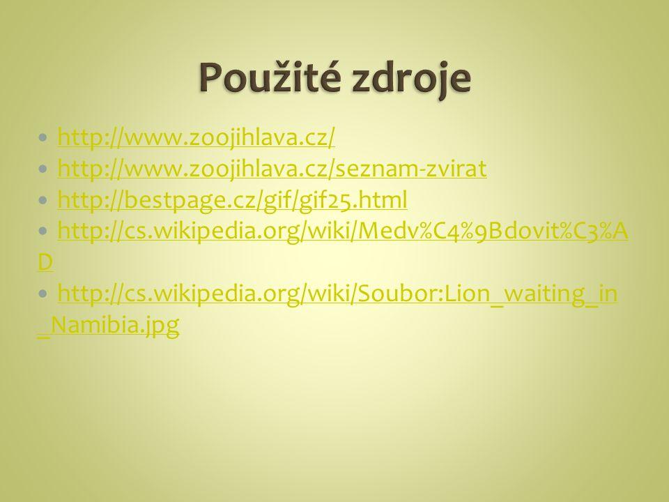 http://www.zoojihlava.cz/ http://www.zoojihlava.cz/seznam-zvirat http://bestpage.cz/gif/gif25.html http://cs.wikipedia.org/wiki/Medv%C4%9Bdovit%C3%A D http://cs.wikipedia.org/wiki/Medv%C4%9Bdovit%C3%A D http://cs.wikipedia.org/wiki/Soubor:Lion_waiting_in _Namibia.jpg http://cs.wikipedia.org/wiki/Soubor:Lion_waiting_in _Namibia.jpg
