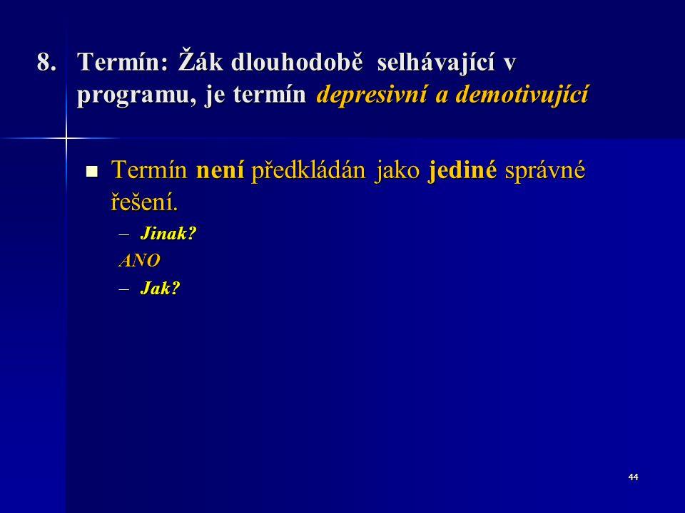 8. Termín: Žák dlouhodobě selhávající v programu, je termín depresivní a demotivující Termín není předkládán jako jediné správné řešení. Termín není p