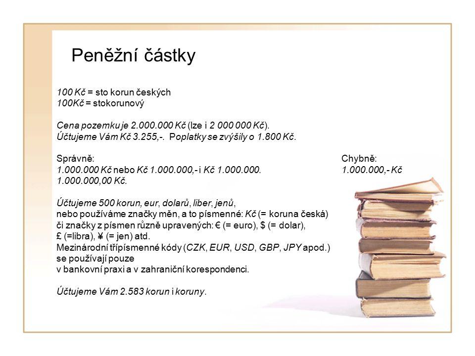 Peněžní částky 100 Kč = sto korun českých 100Kč = stokorunový Cena pozemku je 2.000.000 Kč (lze i 2 000 000 Kč).