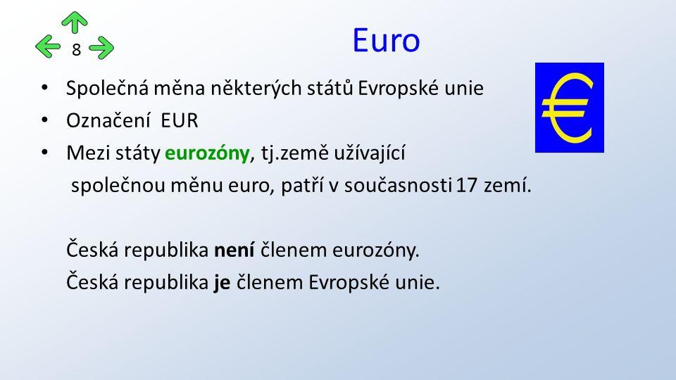 Společná měna některých států Evropské unie Označení EUR Mezi státy eurozóny, tj.země užívající společnou měnu euro, patří v současnosti 17 zemí. Česk
