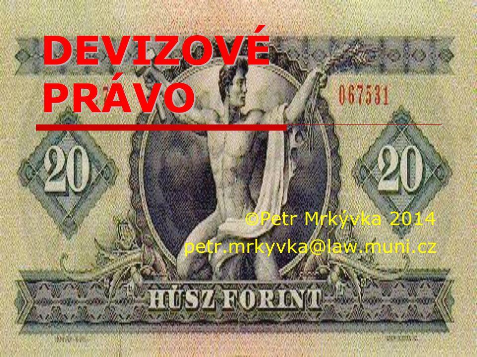 DEVIZOVÉ PRÁVO © Petr Mrkývka 2014 petr.mrkyvka@law.muni.cz