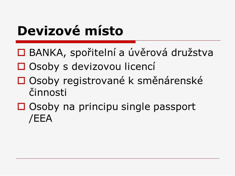 Devizové místo  BANKA, spořitelní a úvěrová družstva  Osoby s devizovou licencí  Osoby registrované k směnárenské činnosti  Osoby na principu single passport /EEA