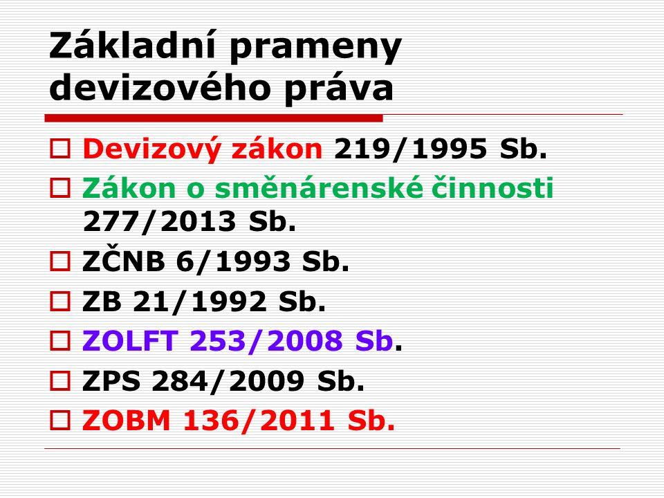 Základní prameny devizového práva  Devizový zákon 219/1995 Sb.