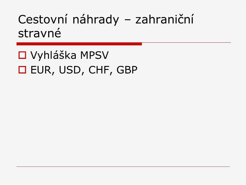 Cestovní náhrady – zahraniční stravné  Vyhláška MPSV  EUR, USD, CHF, GBP